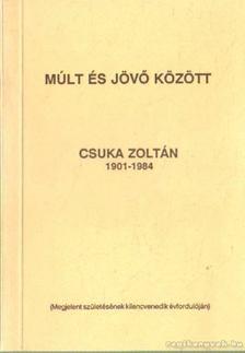 CSUKA ZOLTÁN - Múlt és jövő között [antikvár]