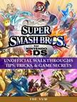 Yuw The - Super Smash Bros for Nintendo 3DS Unofficial Walkthroughs Tips,  Tricks & Game Secrets [eKönyv: epub,  mobi]