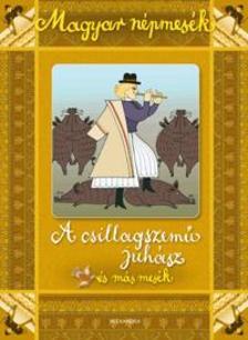 - Magyar népmesék: A csillagszemű juhász és más mesék