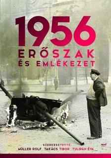 Müller Rolf, Takács Tibor, Tulipán Éva (szerk.) - 1956: Erőszak és emlékezet