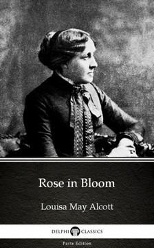 Delphi Classics Louisa May Alcott, - Rose in Bloom by Louisa May Alcott (Illustrated) [eKönyv: epub, mobi]