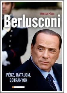 Magyar Péter - Berlusconi - Pénz, hatalom, botrányok