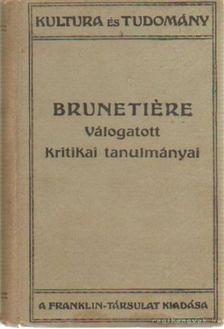 Brunetiére, Ferdinand - Brunetiére válogatott kritikai tanulmányai [antikvár]