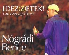 Nógrádi Bence - Idéz(z)zetek! You can quote me