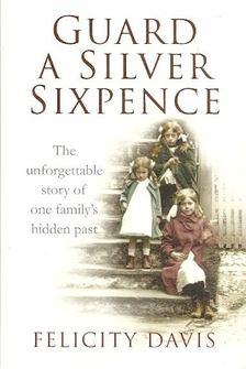 DAVIS, FELICITY - Guard a Silver Sixpence [antikvár]