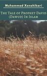 Xenohikari Muhammad - The Tale of Prophet David (Dawud) In Islam [eKönyv: epub, mobi]