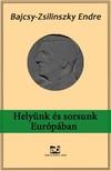 Bajcsy-Zsilinszky Endre - Helyünk és sorsunk Európában [eKönyv: epub, mobi]