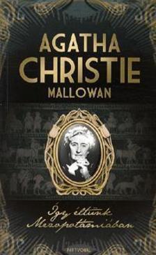 Agatha Christie - Így éltünk Mezopotámiában