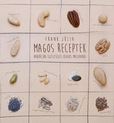 Frank Júlia - Magos receptek - Variációk egészséges olajos magvakra ###