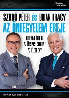 Szabó Péter-Brian Tracy - Az önfegyelem ereje - Hogyan érd el az összes célodat az életben?