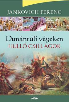 Jankovich Ferenc - Hulló csillagok - Dunántúli végeken I. ###