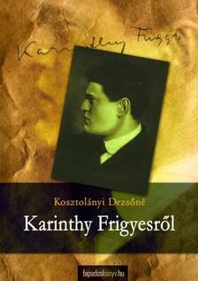 KOSZTOLÁNYI DEZSŐNÉ - Karinthy Frigyesről [eKönyv: epub, mobi]