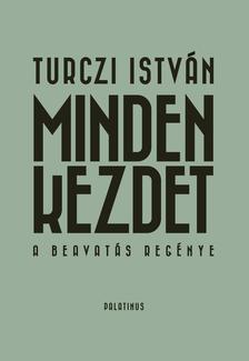 TURCZI ISTVÁN - Minden kezdet - A beavatás regénye