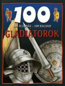 Matthews, Rupert - GLADIÁTOROK - 100 ÁLLOMÁS - 100 KALAND -