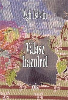 Ágh István - Válasz hazulról - Versek