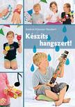 KÜSSNER-NEUBERT, ANDREA - Készíts hangszert!