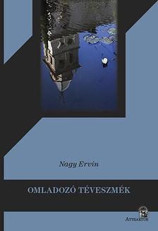 Nagy Ervin - Omladozó téveszmék - Írások Istenről, az emberekről és eszmékről