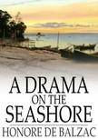 Honoré de Balzac - A Drama on the Seashore [eKönyv: epub,  mobi]