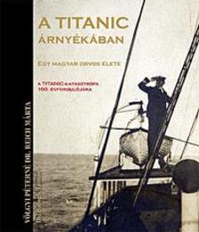 Völgyi Péterné; Reich Márta, dr.; Balogh Tamás, dr. - A Titanic árnyékában