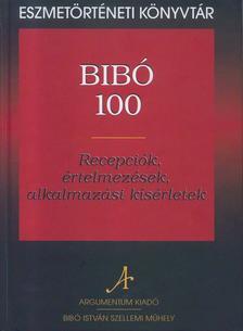 Dénes Iván Zoltán szerkesztette - Bibó 100. Recepciók, értelmezések, alkalmazási kísérletek