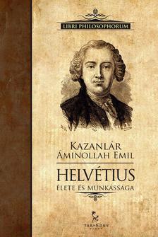 Kazanlár Áminollah Emil - Helvétius élete és munkássága