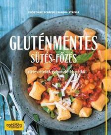 Christiane Schäfer ,  Sandra Strehle - Gluténmentes sütés-főzés