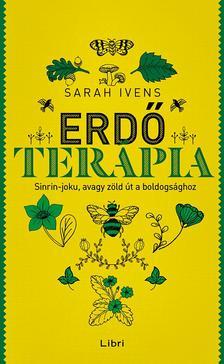 Ivens, Sarah - Erdőterápia - Sinrin-joku, avagy zöld út a boldogsághoz