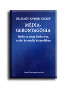 Dr Nagy Andor József - MÉDIAGERONTAGÓGIA - MÉDIA AZ ARANY ÉLETKORBAN, AZ ÉLET HARMADIK HARMADÁBAN