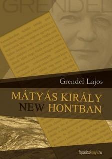 Grendel Lajos - Mátyás király New Hontban   [eKönyv: epub, mobi]