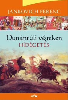 Jankovich Ferenc - Hídégetés - Dunántúli végeken III.