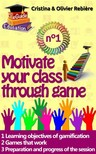 Olivier Rebiere Cristina Rebiere, - Motivate your class through game n°1 [eKönyv: epub,  mobi]