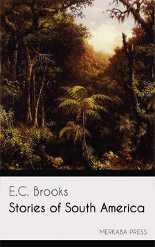 Brooks E.C. - Stories of South America [eKönyv: epub, mobi]