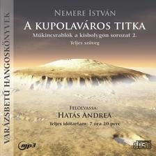 NEMERE ISTVÁN - A KUPOLAVÁROS TITKA - MŰKINCSRABLÓK A KISBOLYGÓN 2. - HANGOSKÖNYV - MP3
