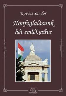Kovács Sándor - Honfoglalásunk hét emlékműve