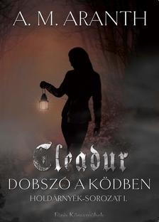 ARANTH, A.M. - Cleadur - Dobszó a ködben