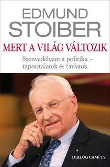 Stoiber, Edmund - Mert a világ változik - Szenvedélyem a politika - tapasztalatok és távlatok