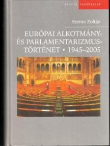Mezey Barna - Szente Zoltán (szerk.) - Európai alkotmány- és parlamentarizmustörténet 1945-2005.