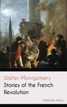 Montgomery Walter - Stories of the French Revolution [eKönyv: epub,  mobi]