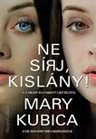 Mary Kubica - Ne sírj, kislány!<!--span style='font-size:10px;'>(G)</span-->