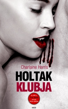 Charlaine Harris - Holtak klubja - True Blood 3.
