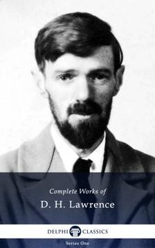 D. H. Lawrence - Delphi Complete Works of D.H. Lawrence (Illustrated) [eKönyv: epub, mobi]