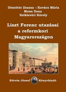 Dömötör Zsuzsa - Kovács Mária - Mona Ilona - Sziklavári Károly - Liszt Ferenc utazásai a reformkori Magyarországon