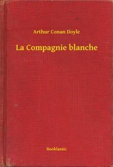 Arthur Conan Doyle - La Compagnie blanche [eKönyv: epub, mobi]