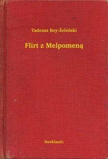 TADEUSZ BOY-ZELENSKI - Flirt z Melpomen± [eKönyv: epub, mobi]