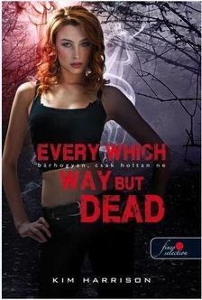 Kim Harrison - Every Which Way But Dead - Bárhogyan, csak holtan ne (Hollows 3. - Kötött)