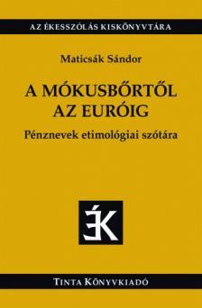 MATICSÁK SÁNDOR - A mókusbőrtől az euróig
