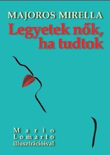 Majoros Mirella - Legyetek nők, ha tudtok
