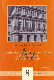 Polónyi István (szerk.) - Az akadémiai szféra és az innovációA hazai felsőoktatás és a gazdaság fejlődése