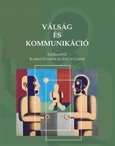 Karikó Sándor -- Szécsi Gábor (szerk.) - Válság és kommunikáció