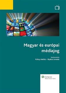 KOLTAY ANDRÁS / NYAKAS LEVENTE - Magyar és európai médiajog [eKönyv: epub, mobi]